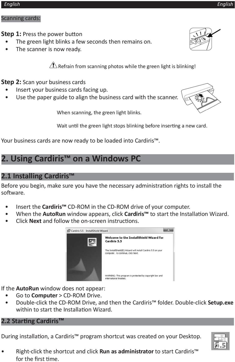 Wait until the green light stops blinking before inserting a new card. Your business cards are now ready to be loaded into Cardiris. 2. Using Cardiris on a Windows PC 2.