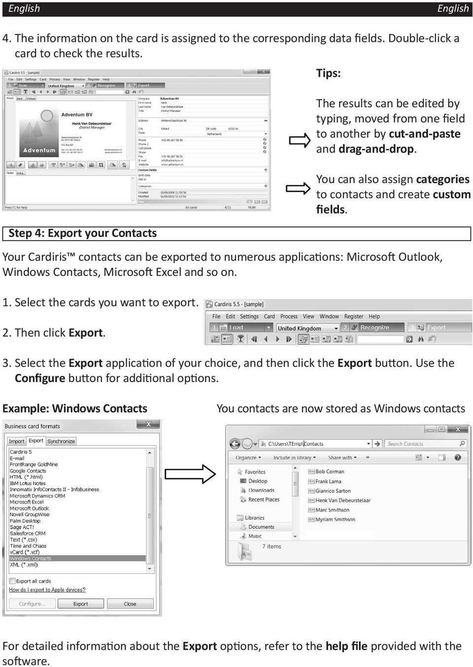 You can also assign categories to contacts and create custom fields. Your Cardiris contacts can be exported to numerous applications: Microsoft Outlook, Windows Contacts, Microsoft Excel and so on. 1.