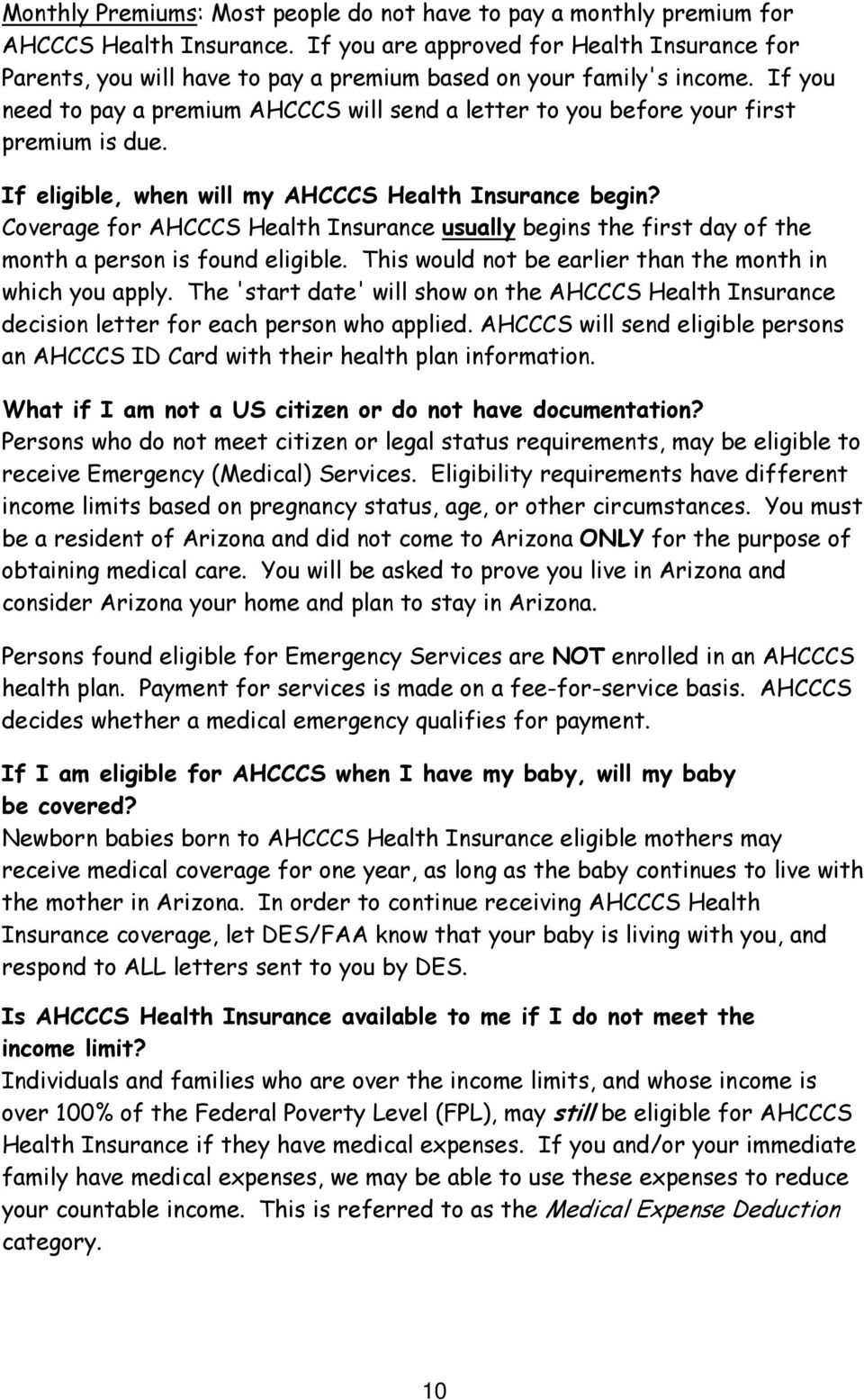 If you need to pay a premium AHCCCS will send a letter to you before your first premium is due. If eligible, when will my AHCCCS Health Insurance begin?