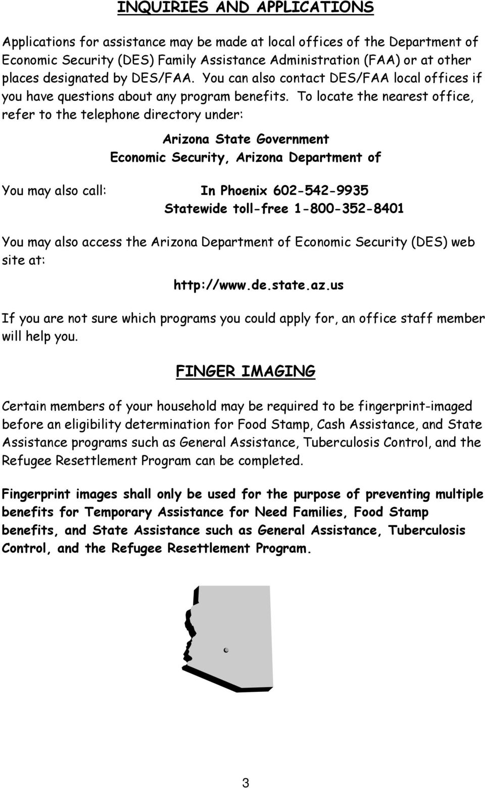 To locate the nearest office, refer to the telephone directory under: Arizona State Government Economic Security, Arizona Department of You may also call: In Phoenix 602-542-9935 Statewide toll-free