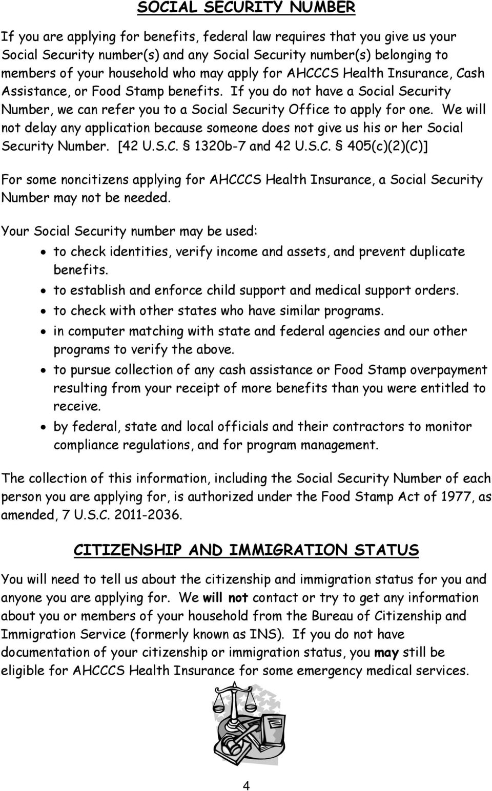 We will not delay any application because someone does not give us his or her Social Security Number. [42 U.S.C.