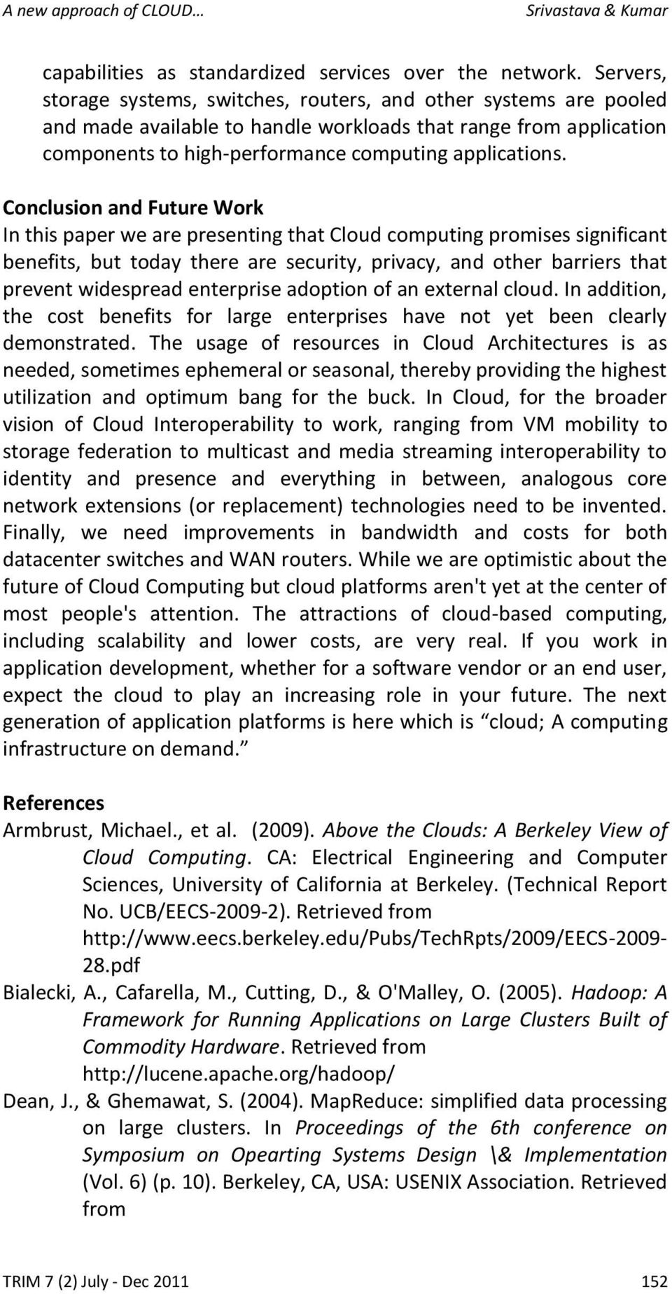 Conclusion and Future Work In this paper we are presenting that Cloud computing promises significant benefits, but today there are security, privacy, and other barriers that prevent widespread