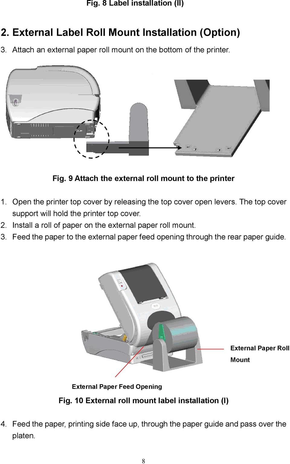The top cover support will hold the printer top cover. 2. Install a roll of paper on the external paper roll mount. 3.