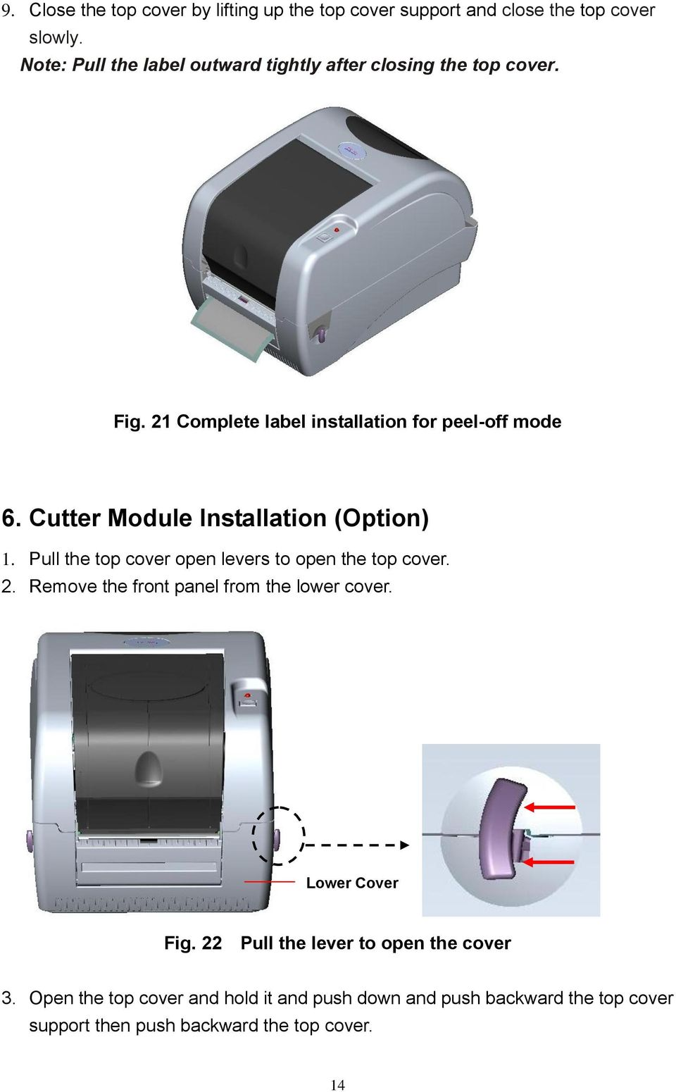 Cutter Module Installation (Option) 1. Pull the top cover open levers to open the top cover. 2.
