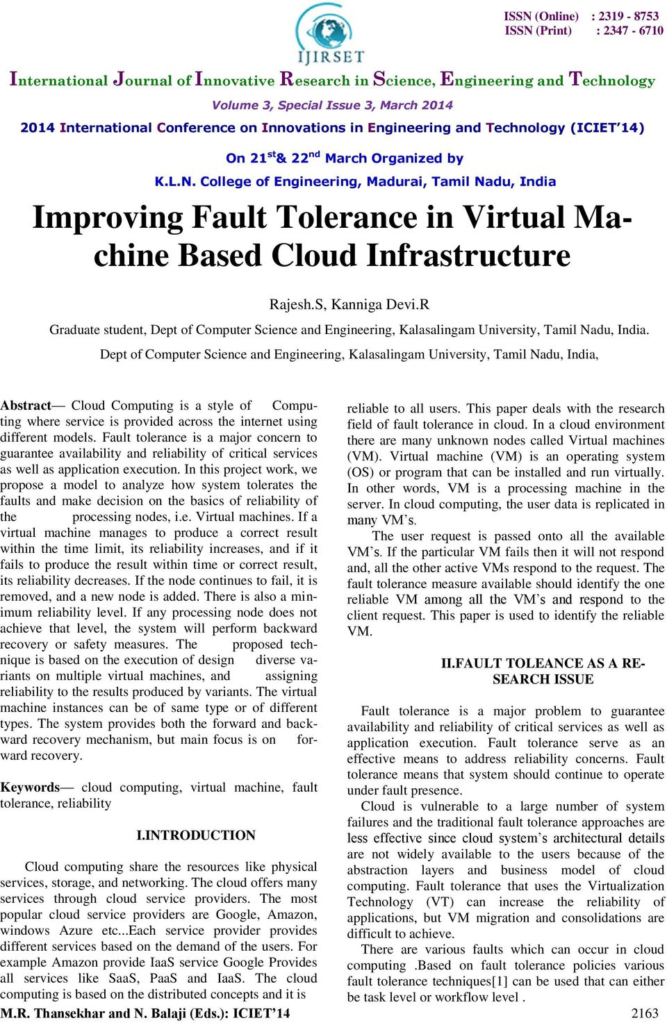 College of Engineering, Madurai, Tamil Nadu, India Improving Fault Tolerance in Virtual Machine Based Cloud Infrastructure Rajesh.S, Kanniga Devi.