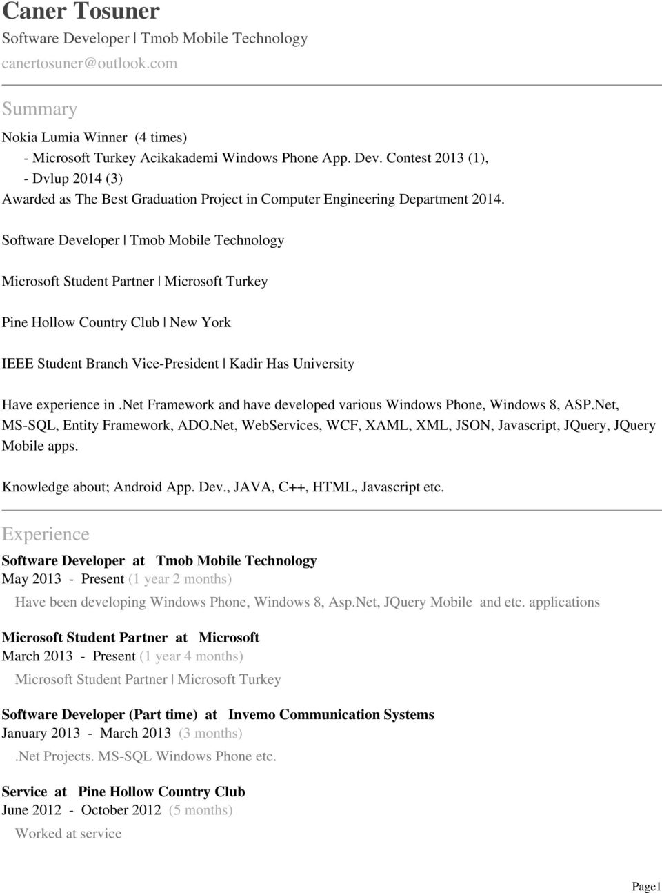 net Framework and have developed various Windows Phone, Windows 8, ASP.Net, MS-SQL, Entity Framework, ADO.Net, WebServices, WCF, XAML, XML, JSON, Javascript, JQuery, JQuery Mobile apps.