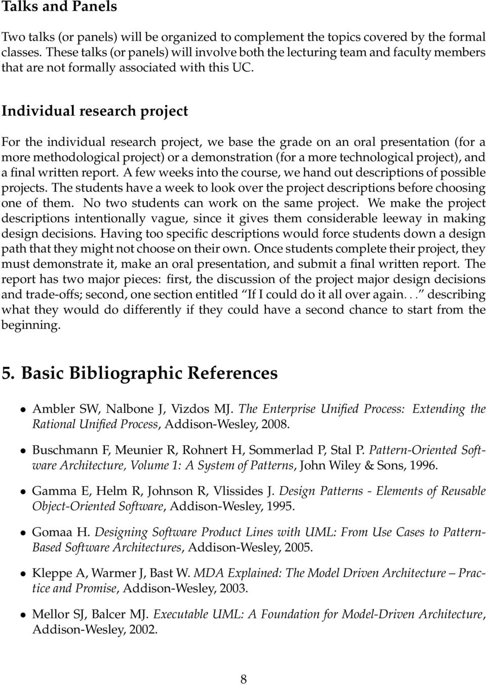 Individual research project For the individual research project, we base the grade on an oral presentation (for a more methodological project) or a demonstration (for a more technological project),