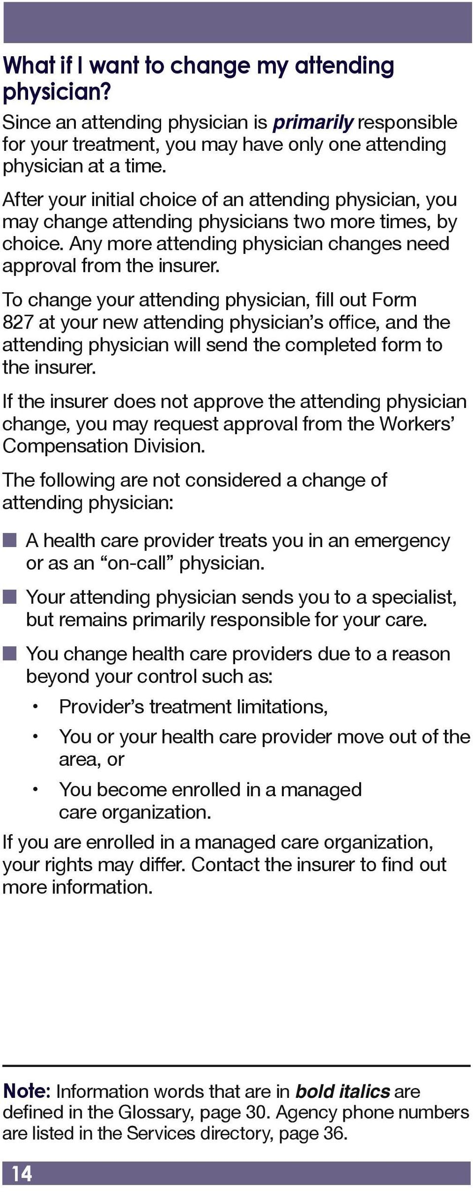 To change your attending physician, fill out Form 827 at your new attending physician s office, and the attending physician will send the completed form to the insurer.