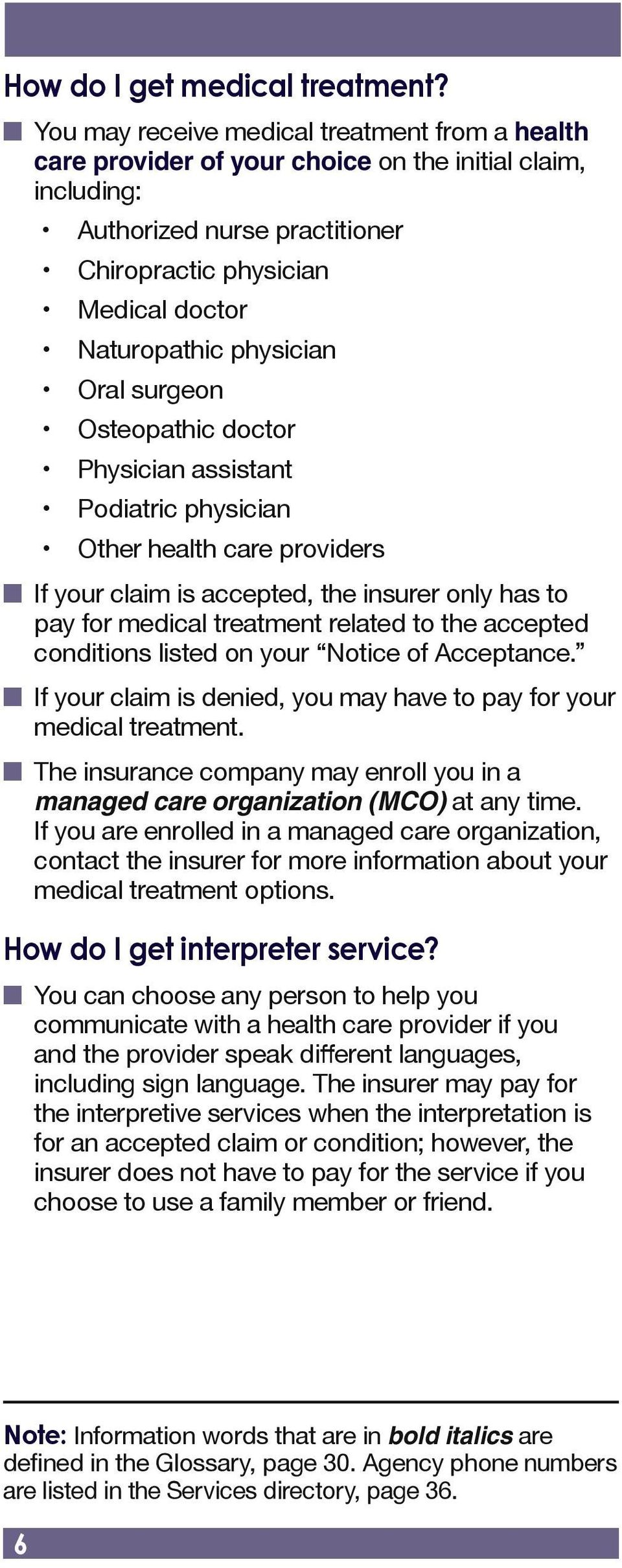 physician Oral surgeon Osteopathic doctor Physician assistant Podiatric physician Other health care providers n If your claim is accepted, the insurer only has to pay for medical treatment related to
