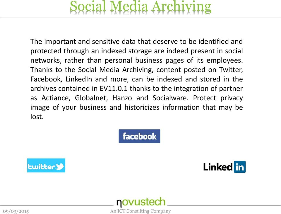 Thanks to the Social Media Archiving, content posted on Twitter, Facebook, LinkedIn and more, can be indexed and stored in the archives contained