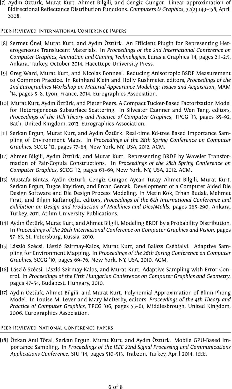 In Proceedings of the 2nd International Conference on Computer Graphics, Animation and Gaming Technologies, Eurasia Graphics 14, pages 2:1 2:5, Ankara, Turkey, October 2014.