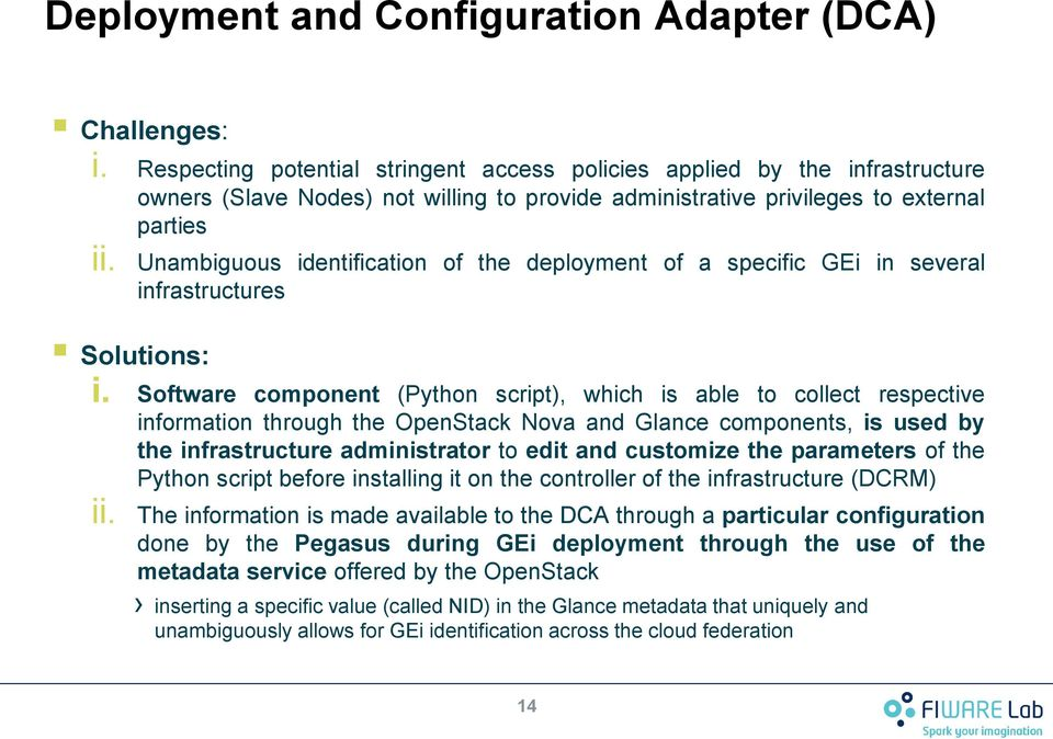 Unambiguous identification of the deployment of a specific GEi in several infrastructures Solutions: i.