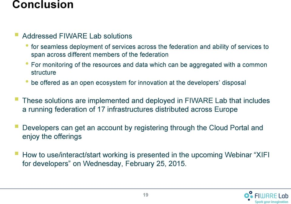 solutions are implemented and deployed in FIWARE Lab that includes a running federation of 17 infrastructures distributed across Europe Developers can get an account by