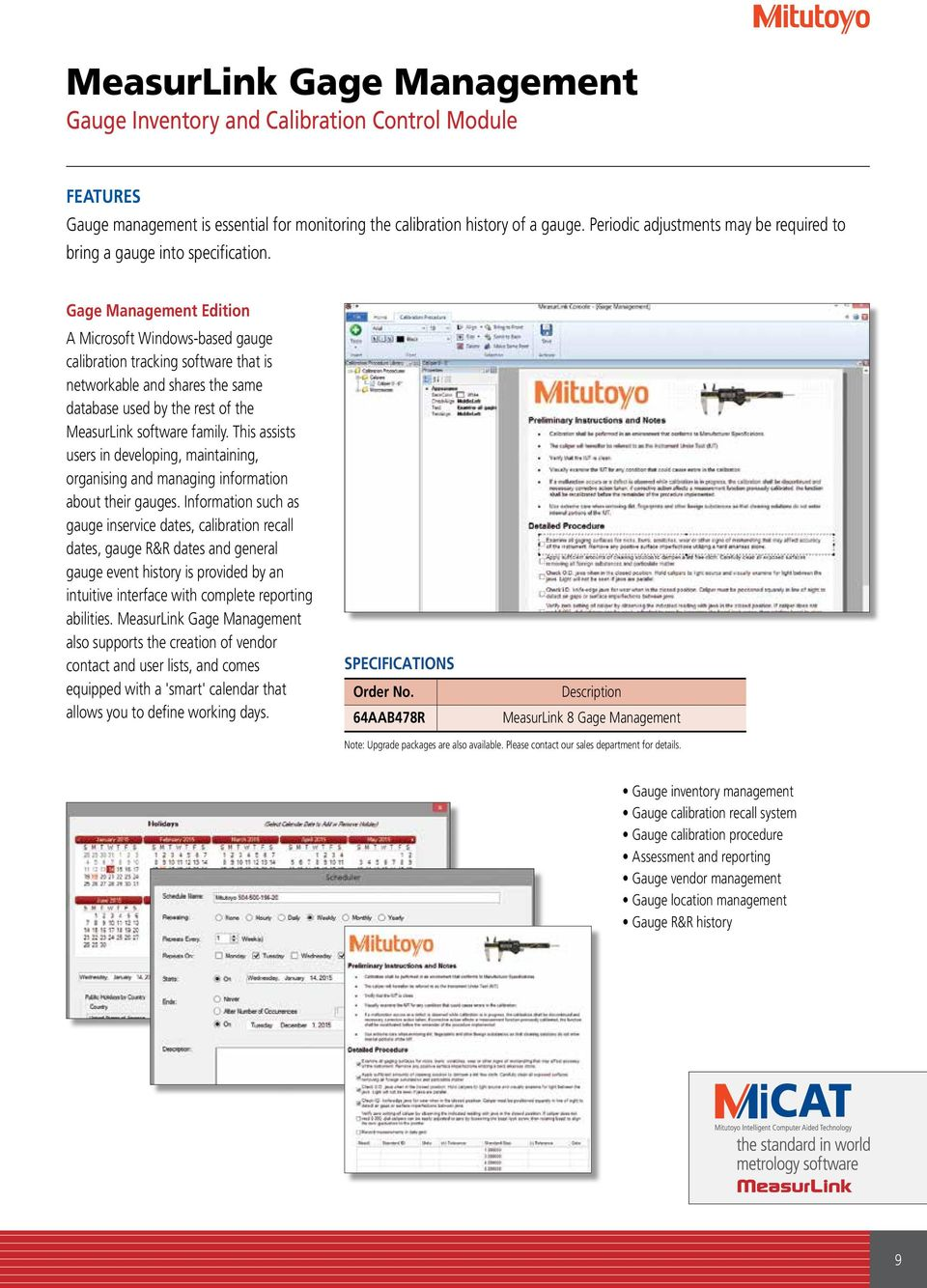 Gage Management Edition A Microsoft Windows-based gauge calibration tracking software that is networkable and shares the same database used by the rest of the MeasurLink software family.