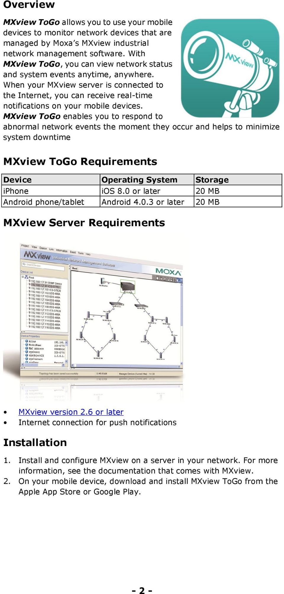 MXview ToGo enables you to respond to abnormal network events the moment they occur and helps to minimize system downtime MXview ToGo Requirements Device Operating System Storage iphone ios 8.