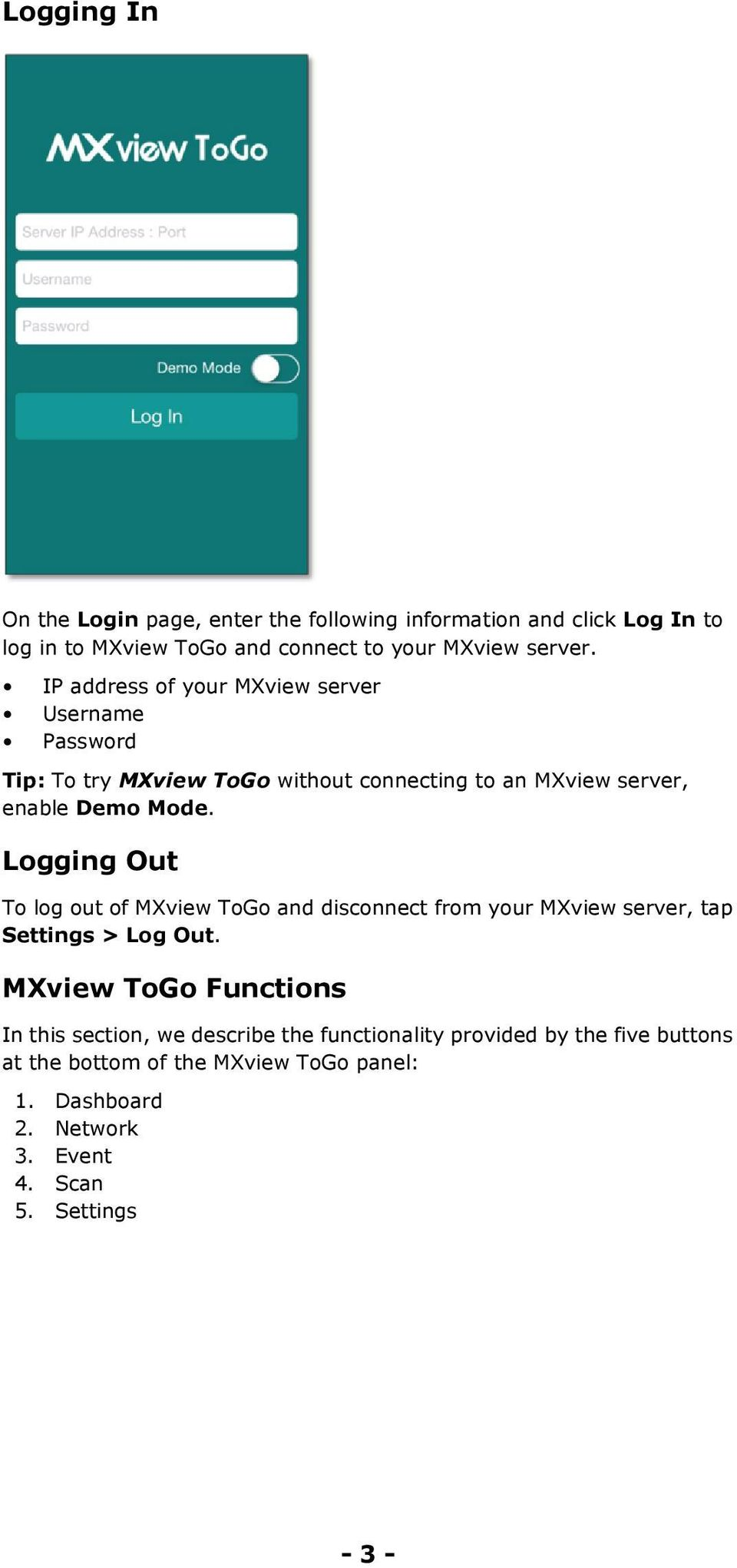 Logging Out To log out of MXview ToGo and disconnect from your MXview server, tap Settings > Log Out.