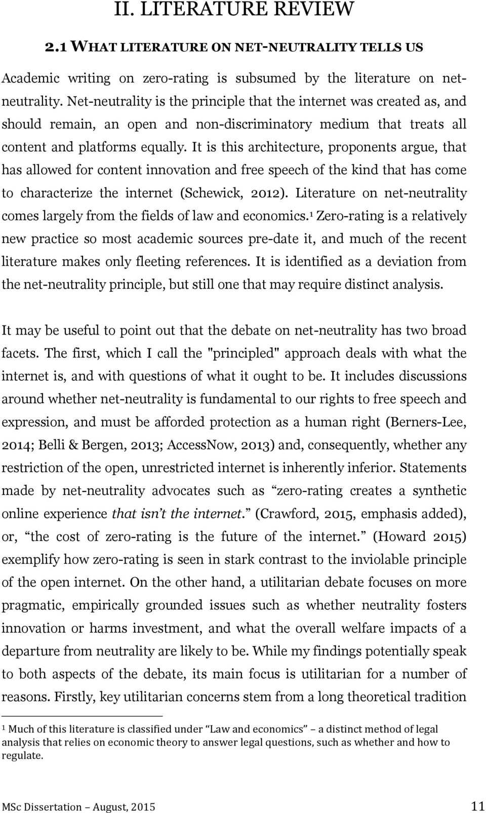 It is this architecture, proponents argue, that has allowed for content innovation and free speech of the kind that has come to characterize the internet (Schewick, 2012).