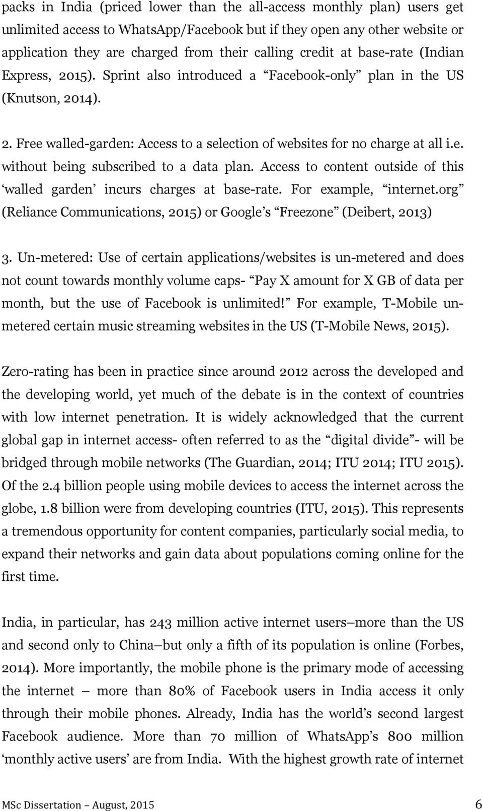 Access to content outside of this walled garden incurs charges at base-rate. For example, internet.org (Reliance Communications, 2015) or Google s Freezone (Deibert, 2013) 3.
