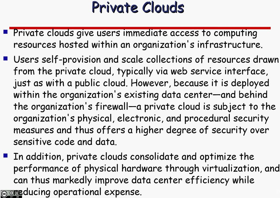 However, because it is deployed within the organization's existing data center and behind the organization's firewall a private cloud is subject to the organization's physical, electronic, and