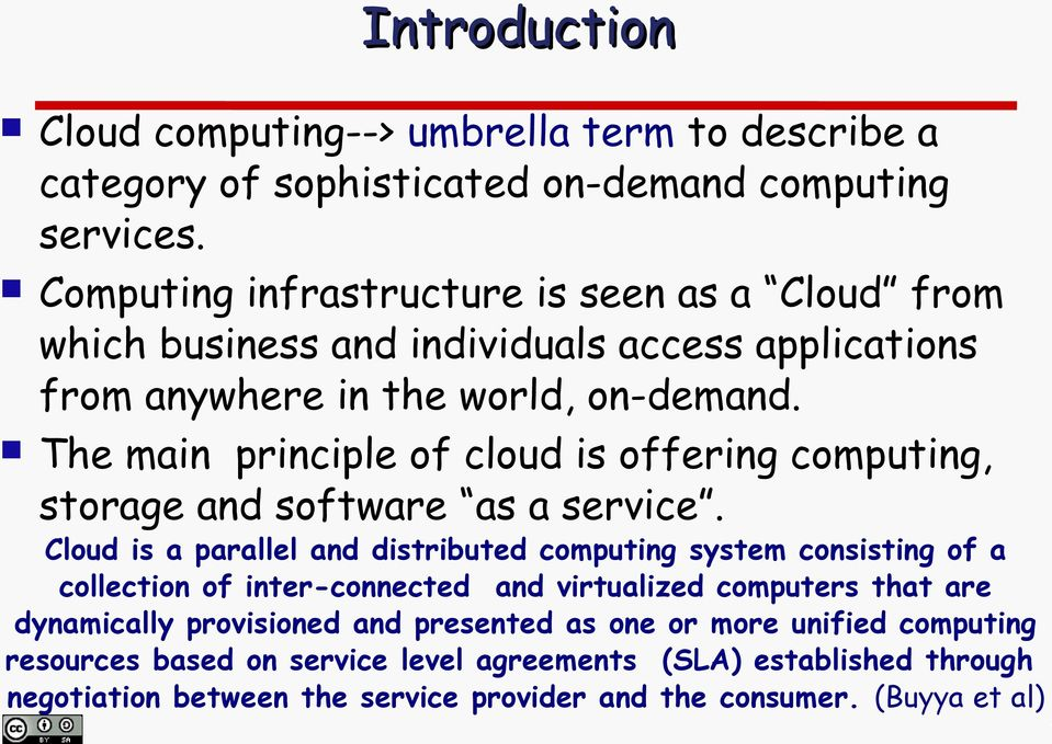 The main principle of cloud is offering computing, storage and software as a service.