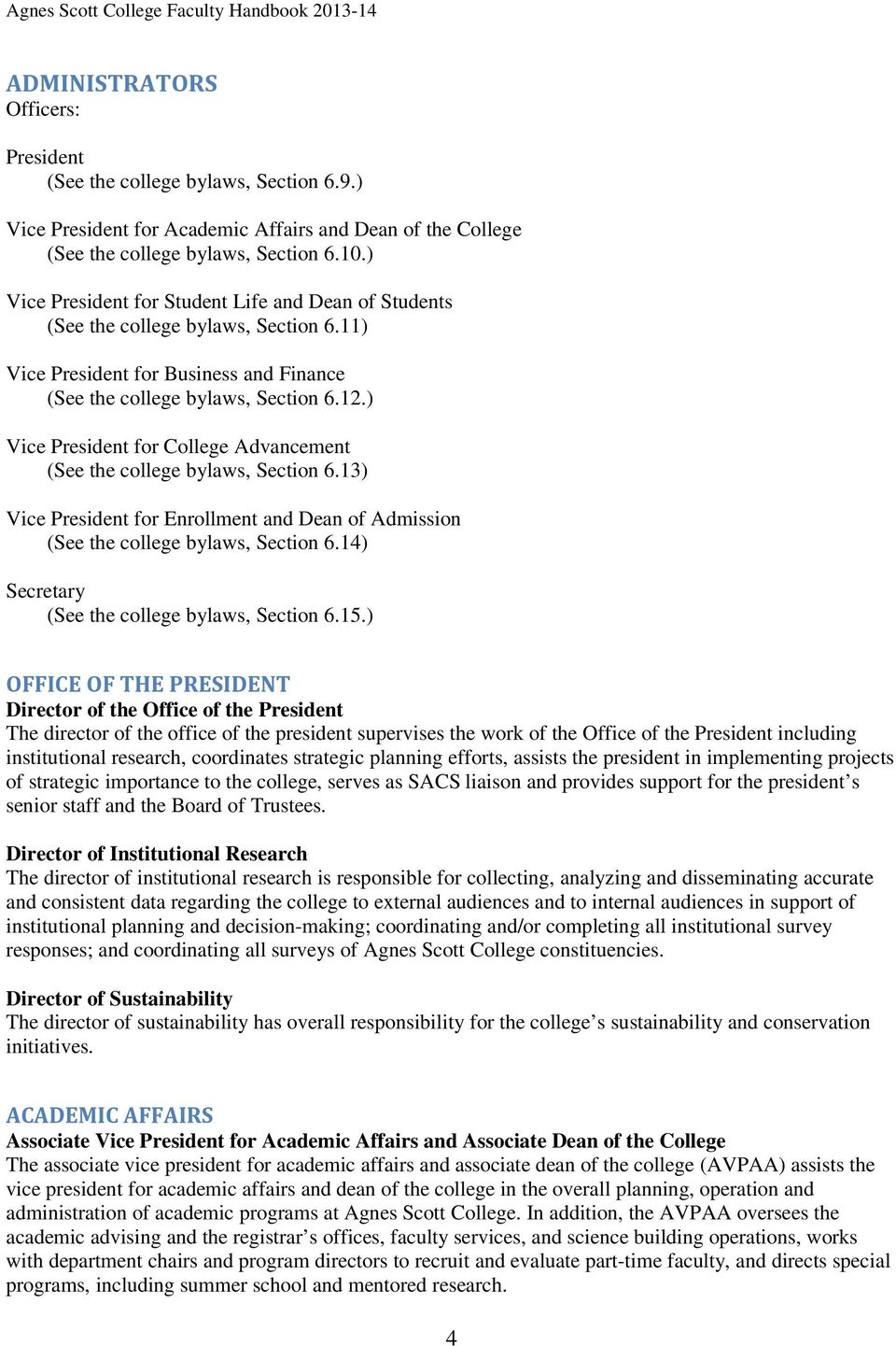 11) Vice President for Business and Finance (See the college bylaws, Section 6.12.) Vice President for College Advancement (See the college bylaws, Section 6.
