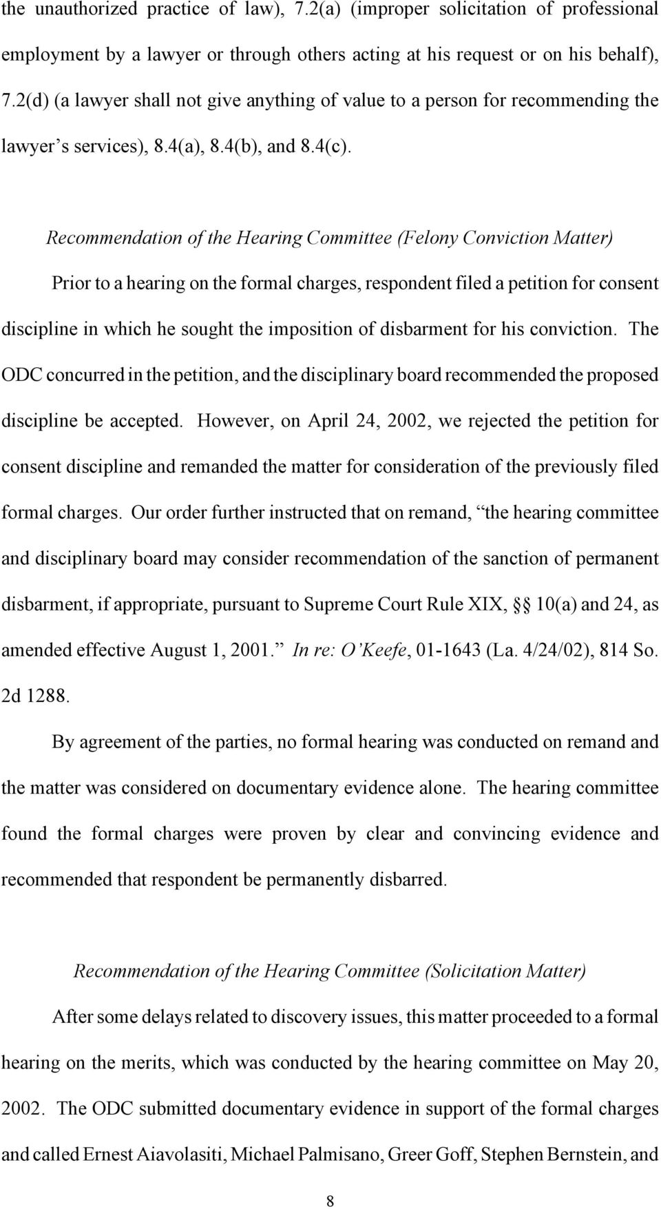 Recommendation of the Hearing Committee (Felony Conviction Matter) Prior to a hearing on the formal charges, respondent filed a petition for consent discipline in which he sought the imposition of