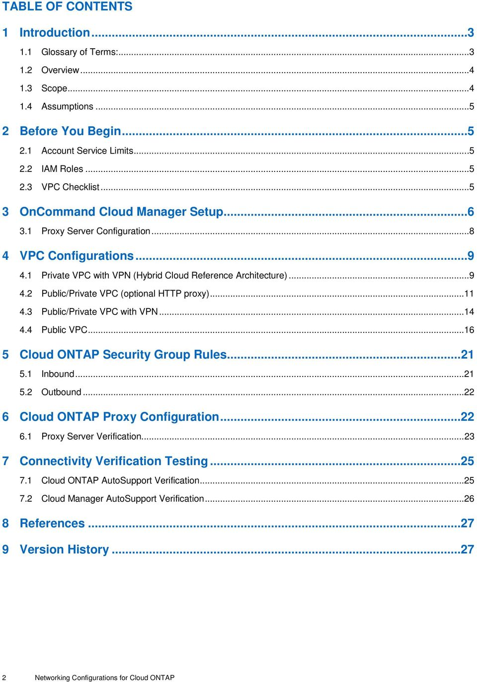 .. 11 4.3 Public/Private VPC with VPN... 14 4.4 Public VPC... 16 5 Cloud ONTAP Security Group Rules... 21 5.1 Inbound... 21 5.2 Outbound... 22 6 Cloud ONTAP Proxy Configuration... 22 6.1 Proxy Server Verification.