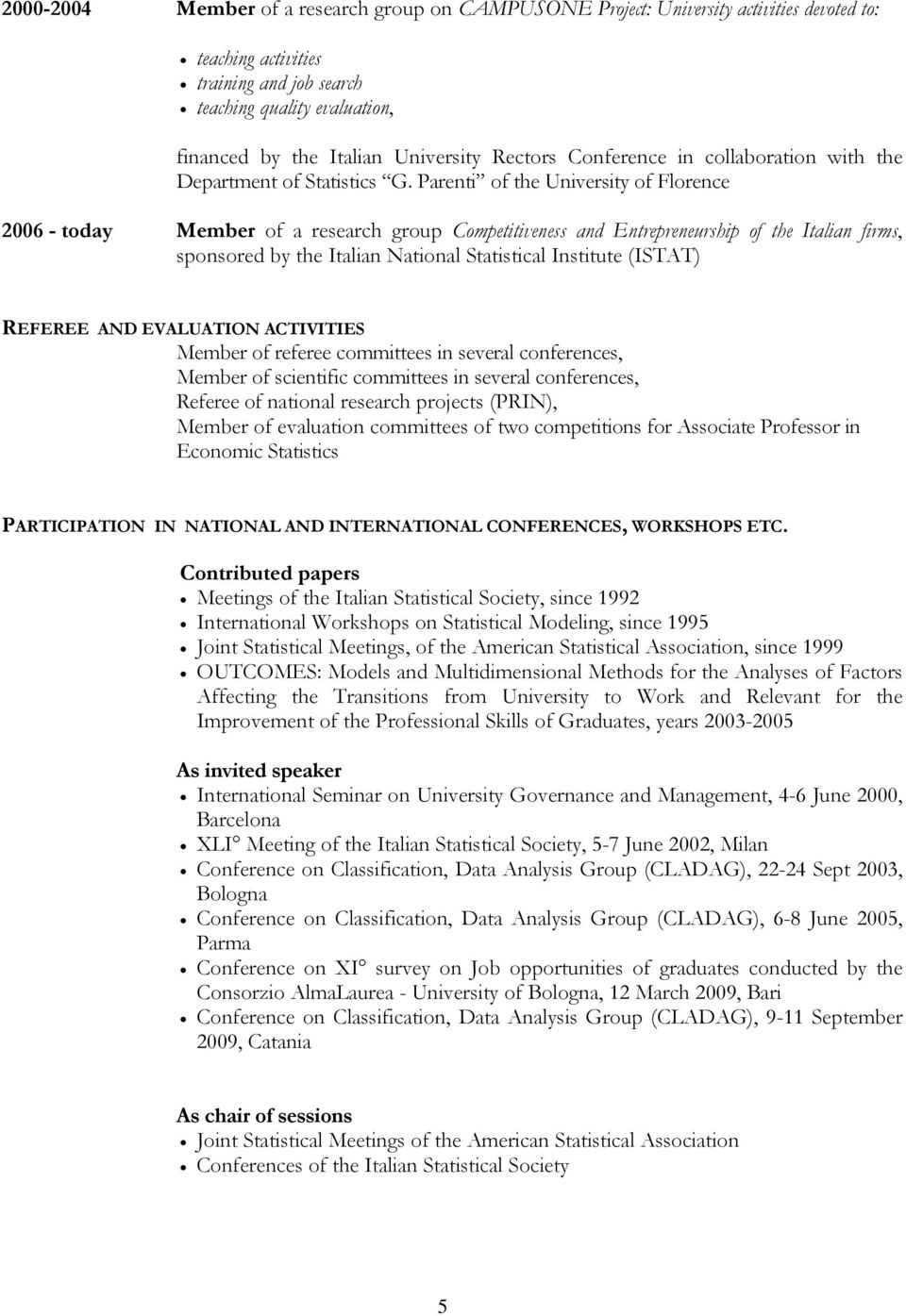 Parenti of the University of Florence 2006 - today Member of a research group Competitiveness and Entrepreneurship of the Italian firms, sponsored by the Italian National Statistical Institute