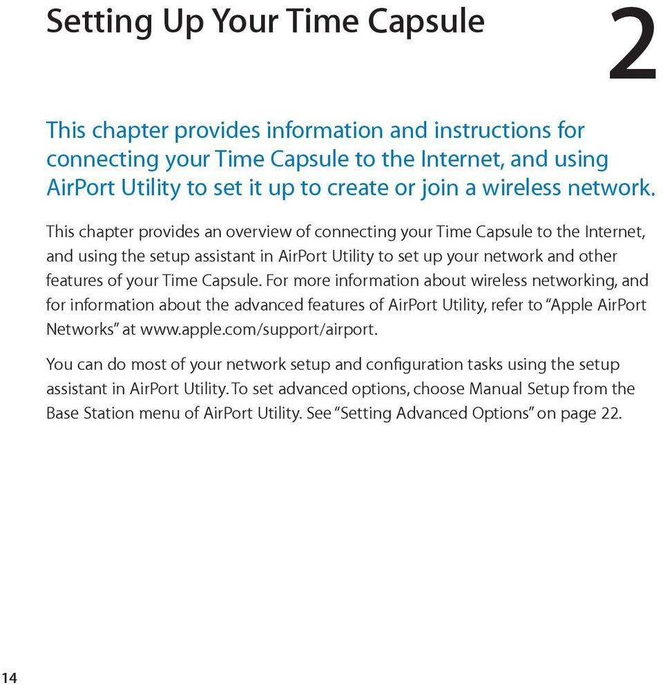 This chapter provides an overview of connecting your Time Capsule to the Internet, and using the setup assistant in AirPort Utility to set up your network and other features of your Time Capsule.