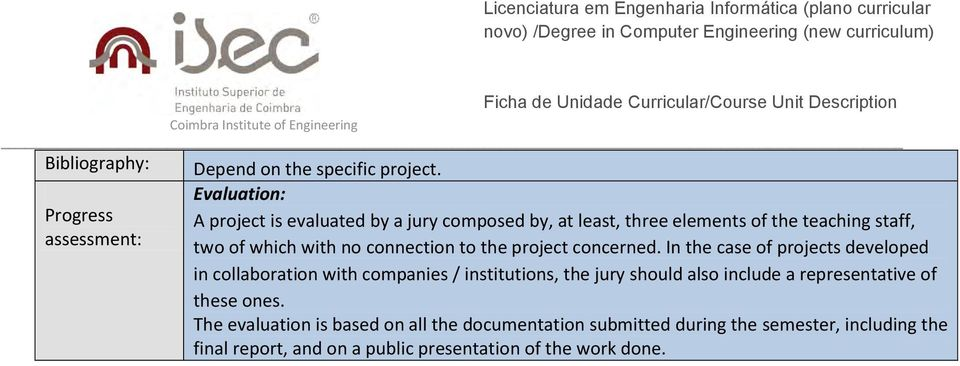 Evaluation: A project is evaluated by a jury composed by, at least, three elements of the teaching staff, two of which with no connection to the project