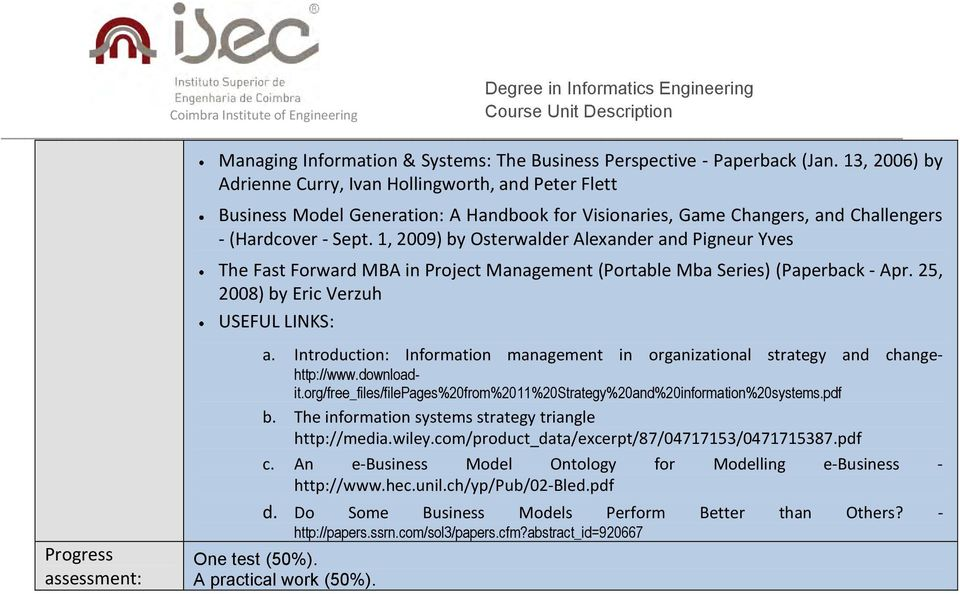 1, 2009) by Osterwalder Alexander and Pigneur Yves The Fast Forward MBA in Project Management (Portable Mba Series) (Paperback - Apr. 25, 2008) by Eric Verzuh USEFUL LINKS: a.