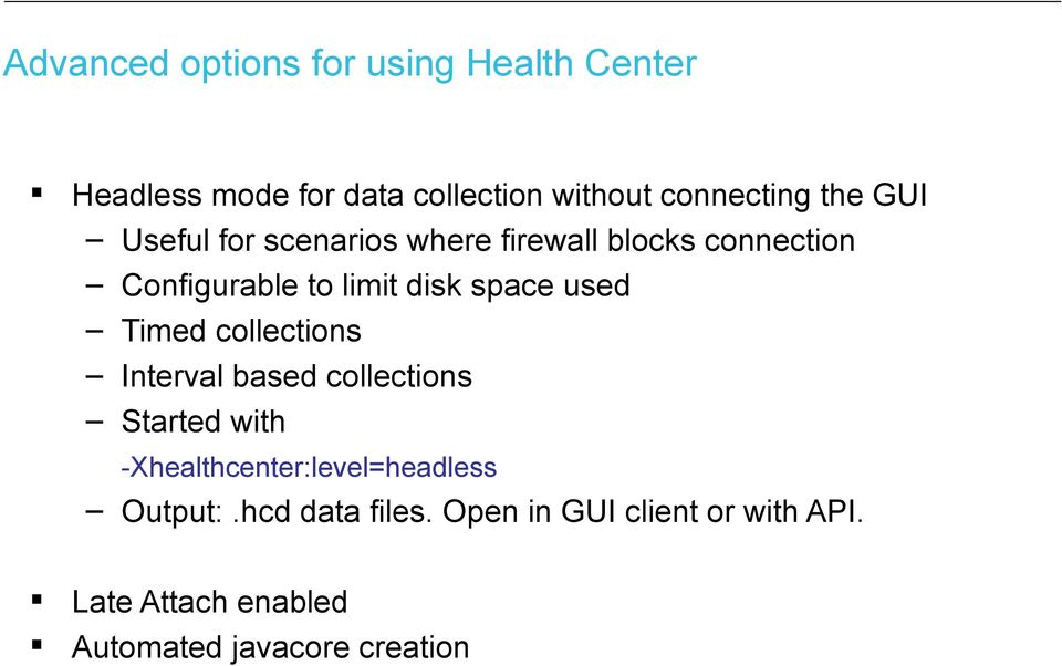 used Timed collections Interval based collections Started with -Xhealthcenter:level=headless