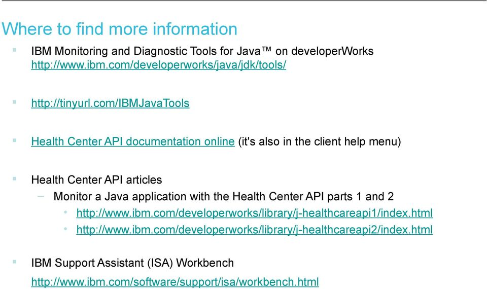 com/ibmjavatools Health Center API documentation online (it's also in the client help menu) Health Center API articles Monitor a Java