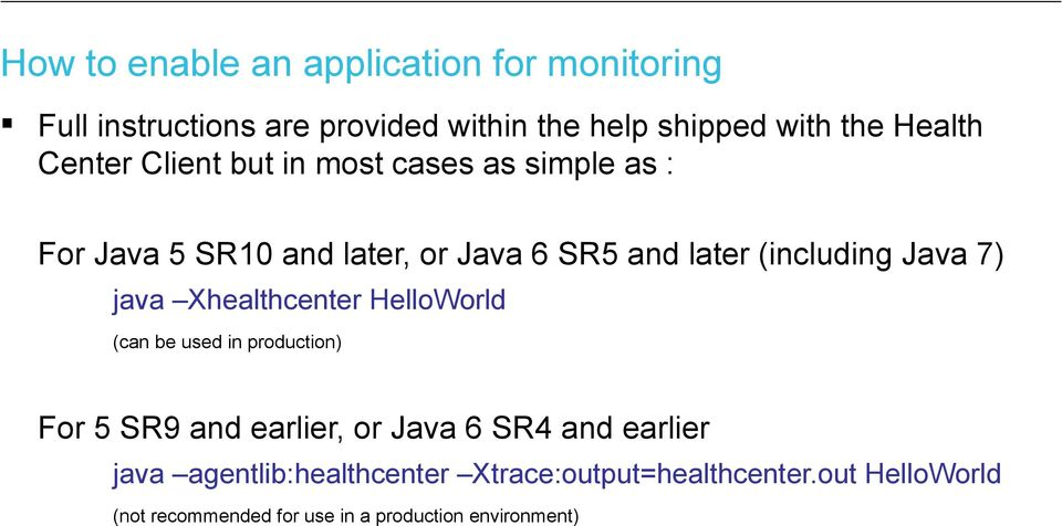 7) java Xhealthcenter HelloWorld (can be used in production) For 5 SR9 and earlier, or Java 6 SR4 and earlier java