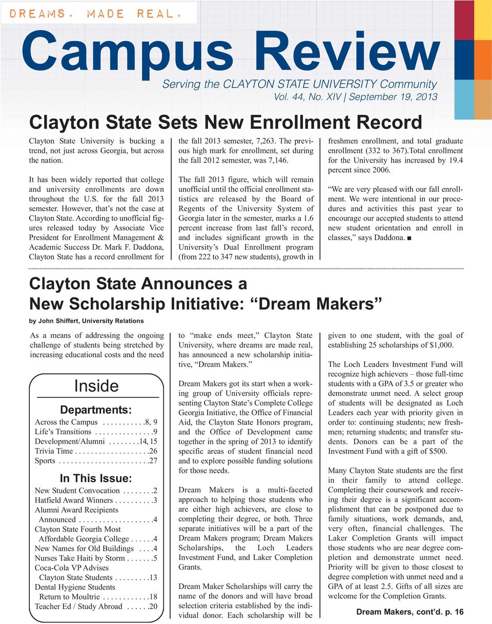 It has been widely reported that college and university enrollments are down throughout the U.S. for the fall 2013 semester. However, that s not the case at Clayton State.