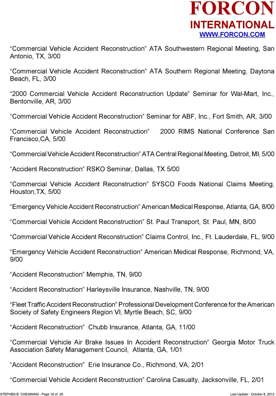 , Fort Smith, AR, 3/00 Commercial Vehicle Accident Reconstruction Francisco,CA, 5/00 2000 RIMS National Conference San Commercial Vehicle Accident Reconstruction ATA Central Regional Meeting,