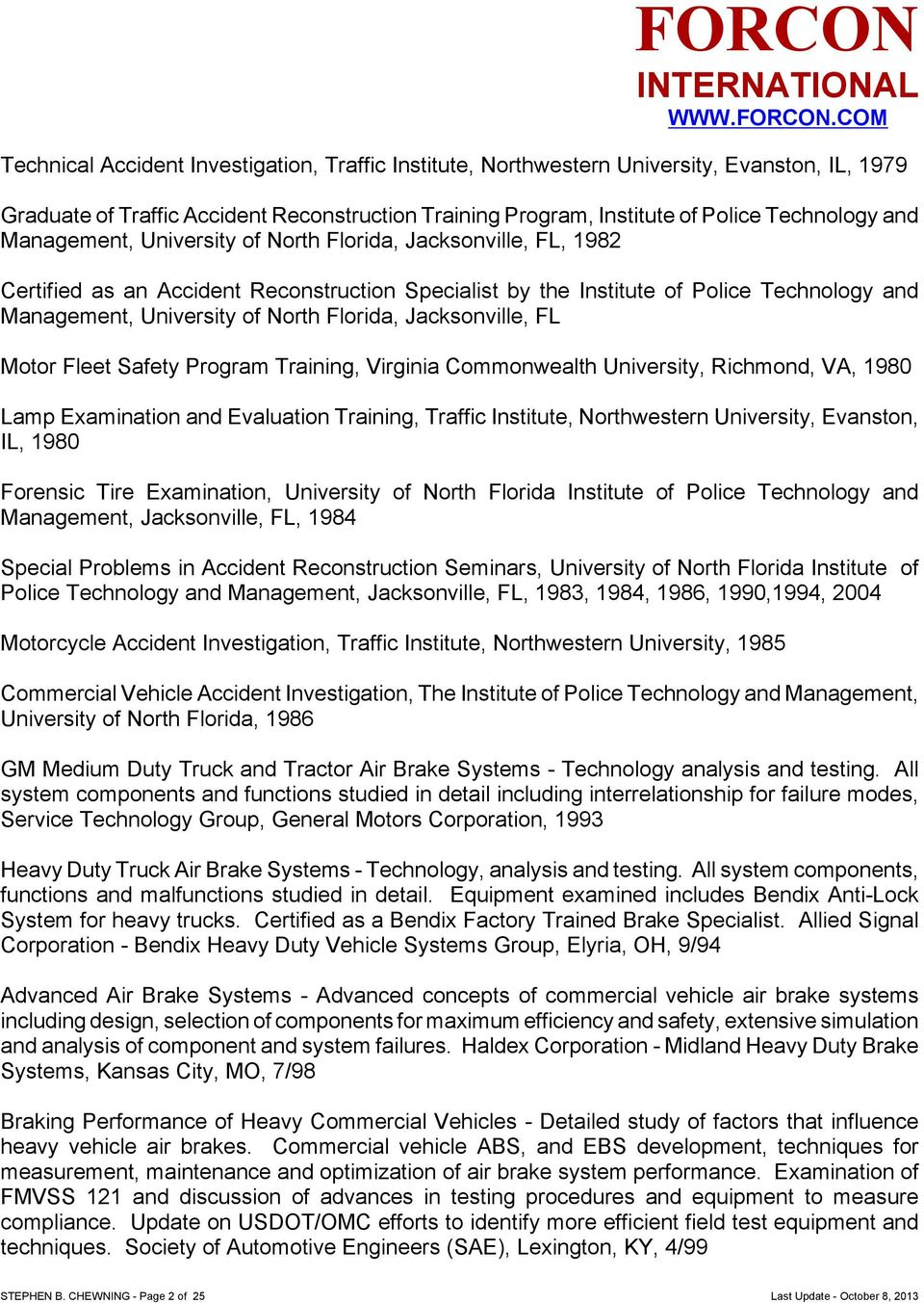Jacksonville, FL Motor Fleet Safety Program Training, Virginia Commonwealth University, Richmond, VA, 1980 Lamp Examination and Evaluation Training, Traffic Institute, Northwestern University,