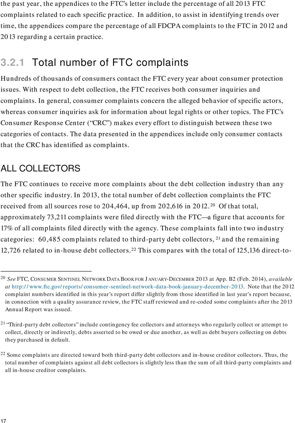 12 and 2013 regarding a certain practice. 3.2.1 Total number of FTC complaints Hundreds of thousands of consumers contact the FTC every year about consumer protection issues.