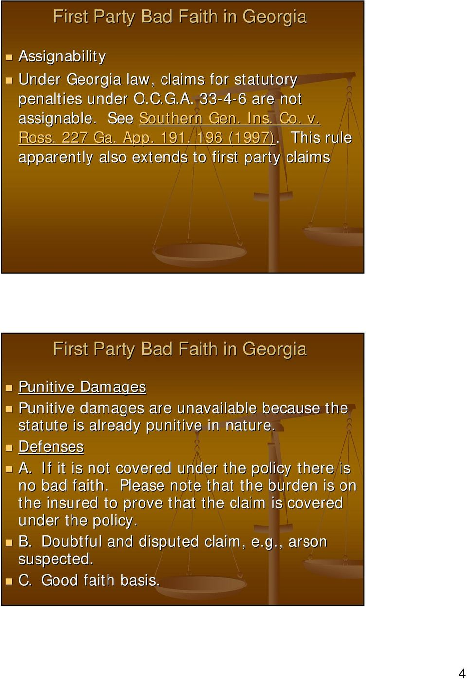 This rule apparently also extends to first party claims First Party Bad Faith in Georgia Punitive Damages Punitive damages are unavailable because the statute is