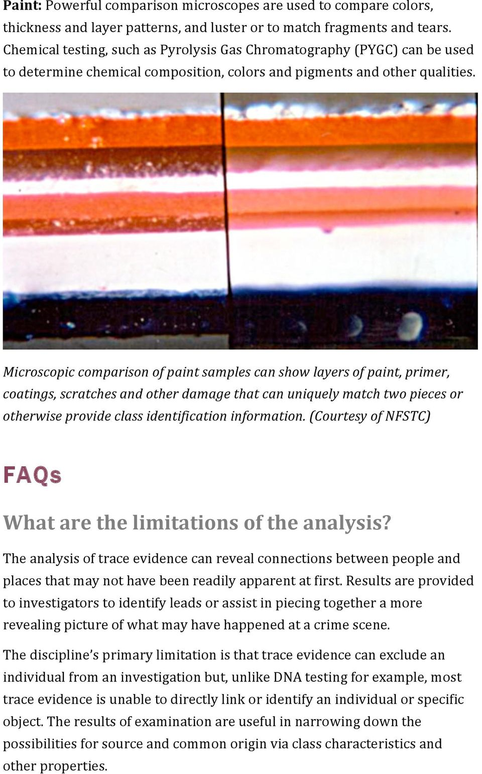 Microscopic comparison of paint samples can show layers of paint, primer, coatings, scratches and other damage that can uniquely match two pieces or otherwise provide class identification information.