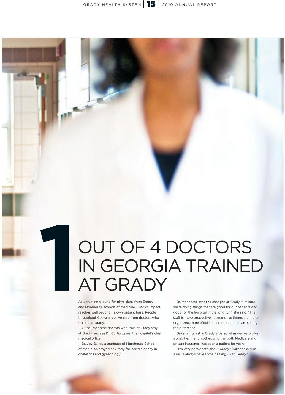 Of course some doctors who train at Grady stay at Grady, such as Dr. Curtis Lewis, the hospital s chief medical officer. Dr. Joy Baker, a graduate of Morehouse School of Medicine, stayed at Grady for her residency in obstetrics and gynecology.