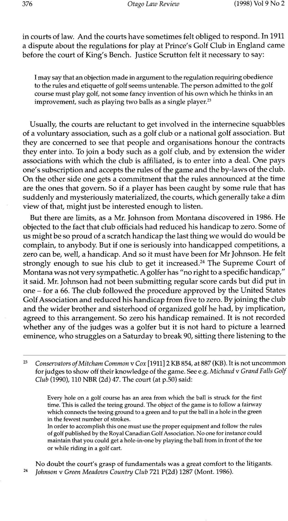 Justice Scrutton felt it necessary to say: I may say that an objection made in argument to the regulation requiring obedience to the rules and etiquette of golf seems untenable.