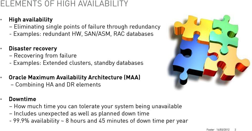 Availability Architecture (MAA) Combining HA and DR elements Downtime How much time you can tolerate your system being unavailable
