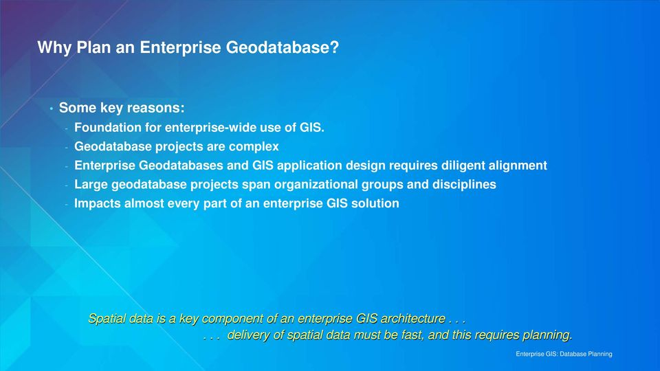 Large geodatabase projects span organizational groups and disciplines - Impacts almost every part of an enterprise GIS