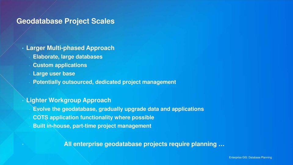 Approach - Evolve the geodatabase, gradually upgrade data and applications - COTS application