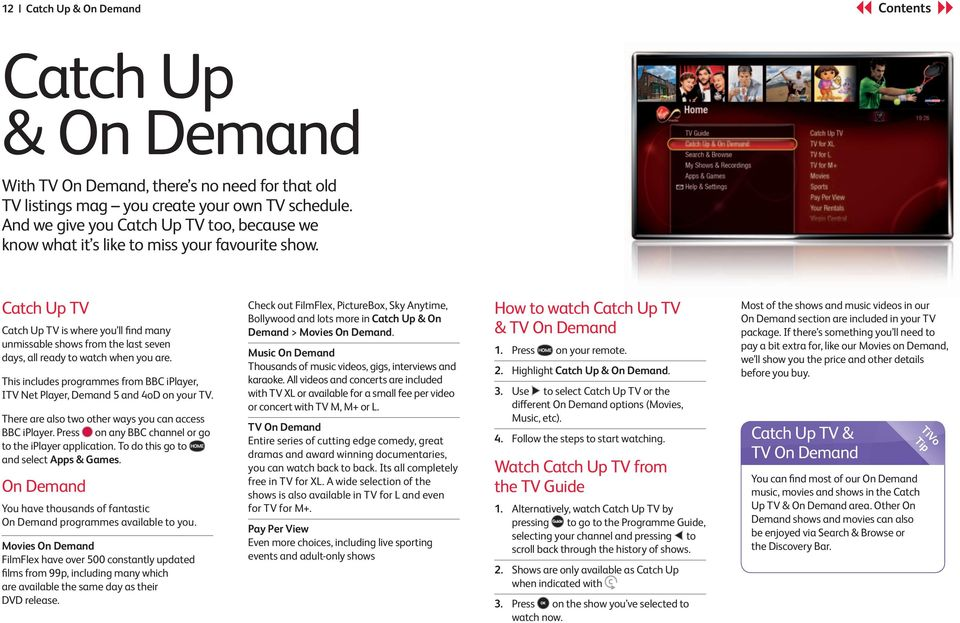 Catch Up TV Catch Up TV is where you ll find many unmissable shows from the last seven days, all ready to watch when you are.