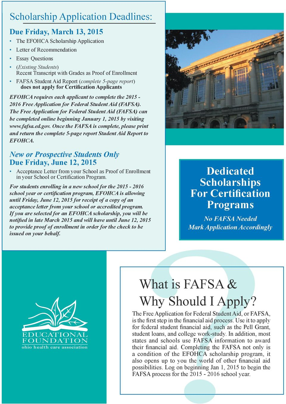 Aid (FAFSA). The Free Application for Federal Student Aid (FAFSA) can be completed online beginning January 1, 2015 by visiting www.fafsa.ed.gov.