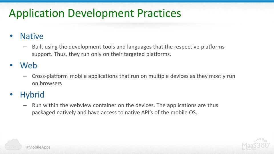 Web Cross-platform mobile applications that run on multiple devices as they mostly run on browsers Hybrid