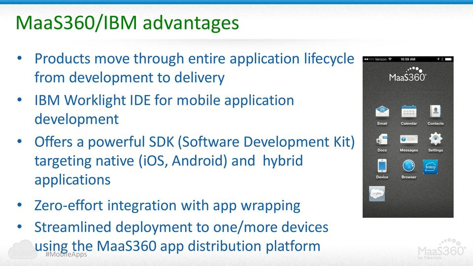 Development Kit) targeting native (ios, Android) and hybrid applications Zero-effort integration