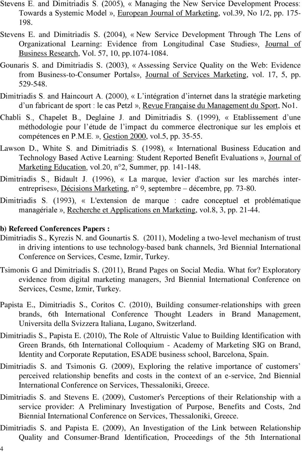 Gounaris S. and Dimitriadis S. (2003), «Assessing Service Quality on the Web: Evidence from Business-to-Consumer Portals», Journal of Services Marketing, vol. 17, 5, pp. 529-548. Dimitriadis S. and Haincourt A.
